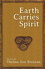 Earth Carries Spirit by Thelma Ann Brennan