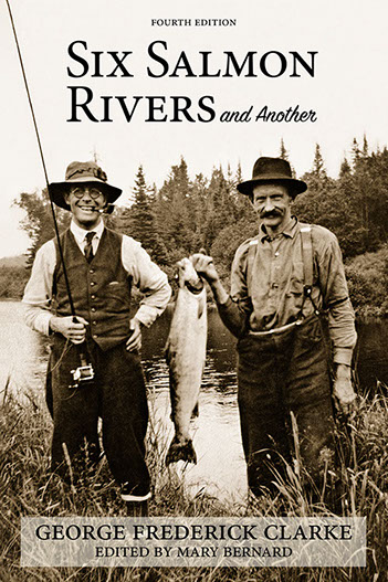 Six Salmon Rivers and Another, 4th edition by George Frederick Clarke